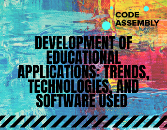 Development of educational applications: Trends, Technologies, and Software used