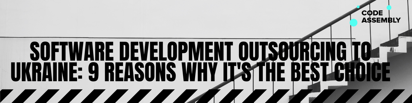 Software Development Outsourcing to Ukraine: 9 Reasons Why It's the Best Choice