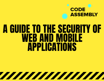 A Guide to the Security of Web and Mobile Applications