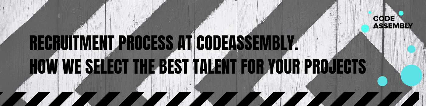 RECRUITMENT PROCESS AT CODEASSEMBLY. HOW WE SELECT THE BEST TALENT FOR YOUR PROJECTS (1)