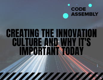 CREATING THE INNOVATION CULTURE AND WHY IT'S IMPORTANT TODAY
