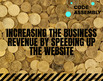 Increasing the business revenue by speeding up the website